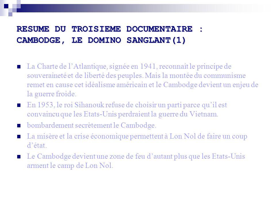 RESUME DU TROISIEME DOCUMENTAIRE : CAMBODGE, LE DOMINO SANGLANT(1) La Charte de lAtlantique, signée en 1941, reconnaît le principe de souveraineté et de liberté des peuples.