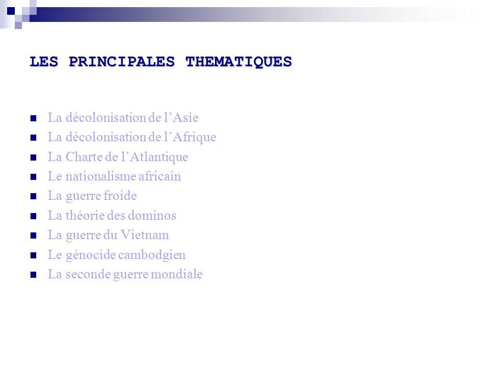 LES PRINCIPALES THEMATIQUES La décolonisation de lAsie La décolonisation de lAfrique La Charte de lAtlantique Le nationalisme africain La guerre froid