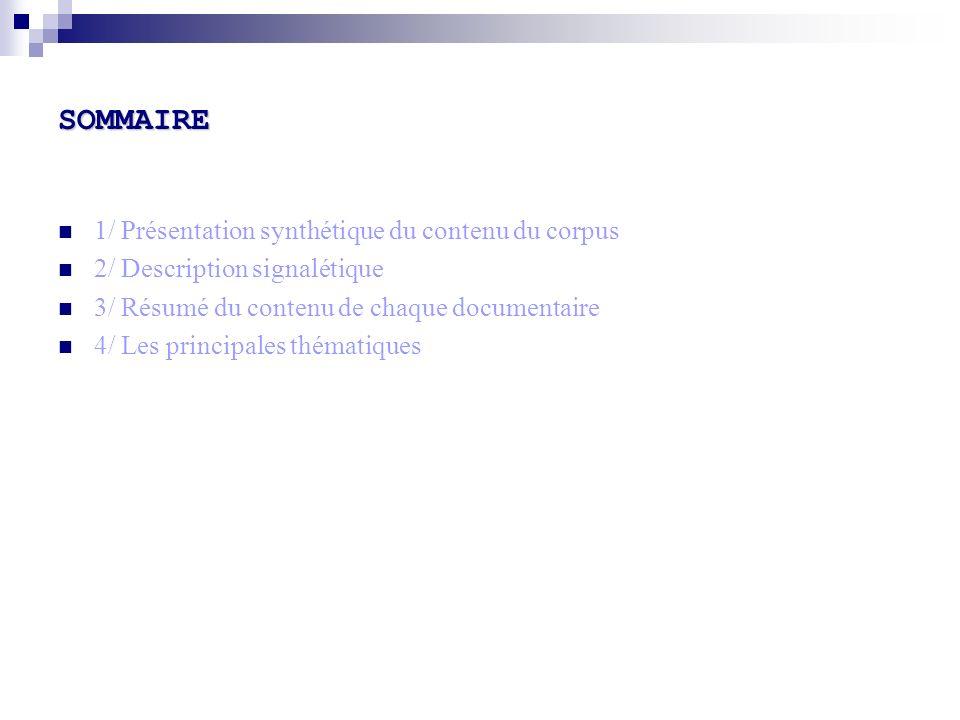 SOMMAIRE 1/ Présentation synthétique du contenu du corpus 2/ Description signalétique 3/ Résumé du contenu de chaque documentaire 4/ Les principales t