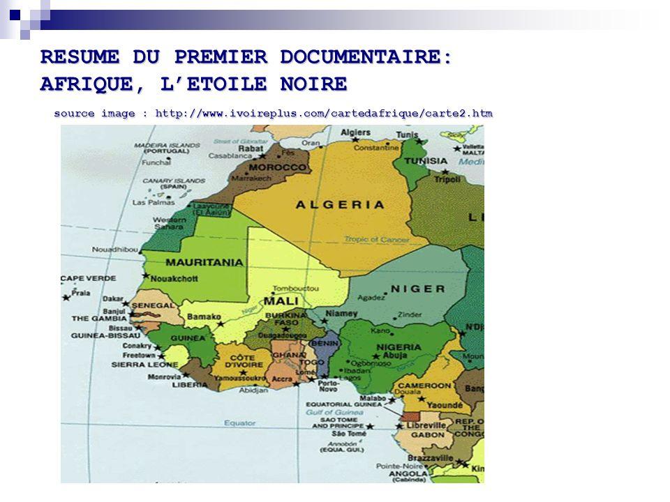 RESUME DU PREMIER DOCUMENTAIRE: AFRIQUE, LETOILE NOIRE source image : http://www.ivoireplus.com/cartedafrique/carte2.htm
