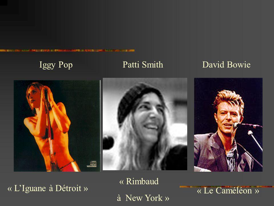 Iggy Pop Patti Smith David Bowie « LIguane à Détroit » « Le Caméléon » « Rimbaud à New York »