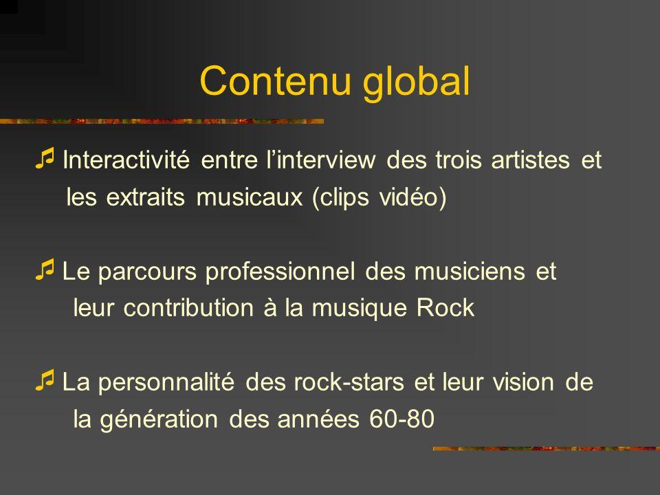 Contenu global Interactivité entre linterview des trois artistes et les extraits musicaux (clips vidéo) Le parcours professionnel des musiciens et leur contribution à la musique Rock La personnalité des rock-stars et leur vision de la génération des années 60-80