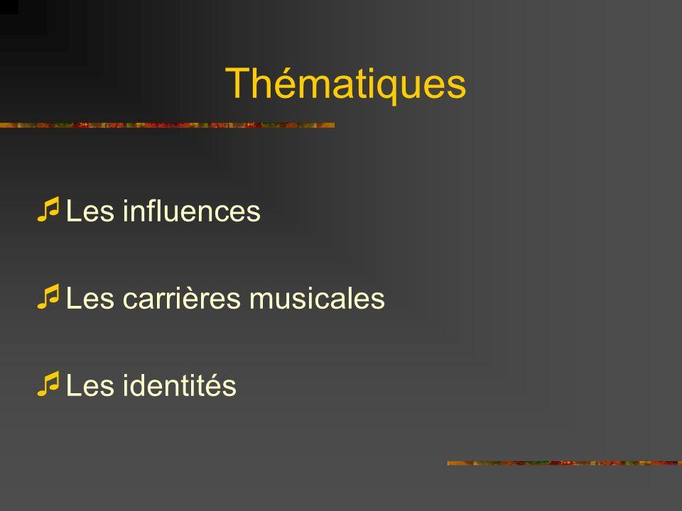 Thématiques Les influences Les carrières musicales Les identités
