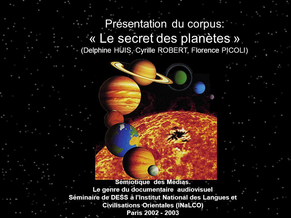 Présentation du corpus: « Le secret des planètes » (Delphine HUIS, Cyrille ROBERT, Florence PICOLI) Sémiotique des Médias.