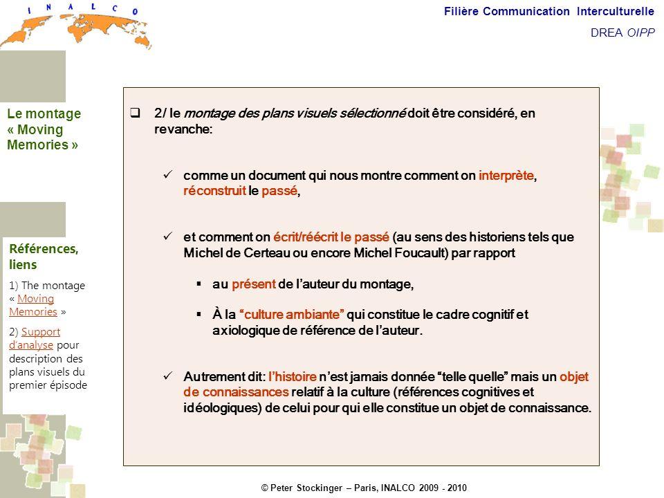 © Peter Stockinger – Paris, INALCO 2009 - 2010 Filière Communication Interculturelle DREA OIPP Commentaires introductifs 2/ le montage des plans visue