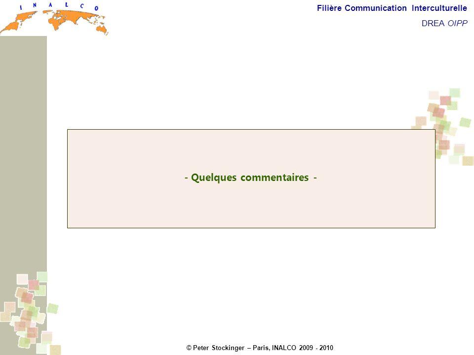 © Peter Stockinger – Paris, INALCO 2009 - 2010 Filière Communication Interculturelle DREA OIPP 5 commentaires - Quelques commentaires -