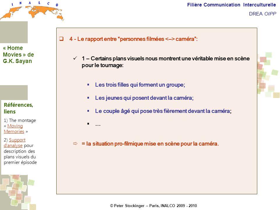 © Peter Stockinger – Paris, INALCO 2009 - 2010 Filière Communication Interculturelle DREA OIPP 5 commentaires 4 - Le rapport entre personnes filmées c
