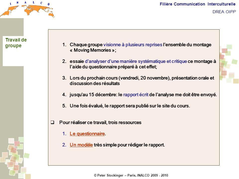 © Peter Stockinger – Paris, INALCO 2009 - 2010 Filière Communication Interculturelle DREA OIPP Travail de grouppe Chaque groupe visionne à plusieurs r