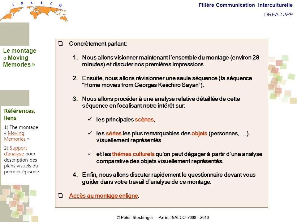 © Peter Stockinger – Paris, INALCO 2009 - 2010 Filière Communication Interculturelle DREA OIPP Le montage Moving Memories Concrètement parlant: Nous a