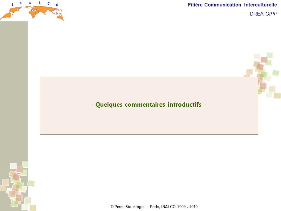 © Peter Stockinger – Paris, INALCO 2009 - 2010 Filière Communication Interculturelle DREA OIPP Commentaires introductifs - Quelques commentaires intro