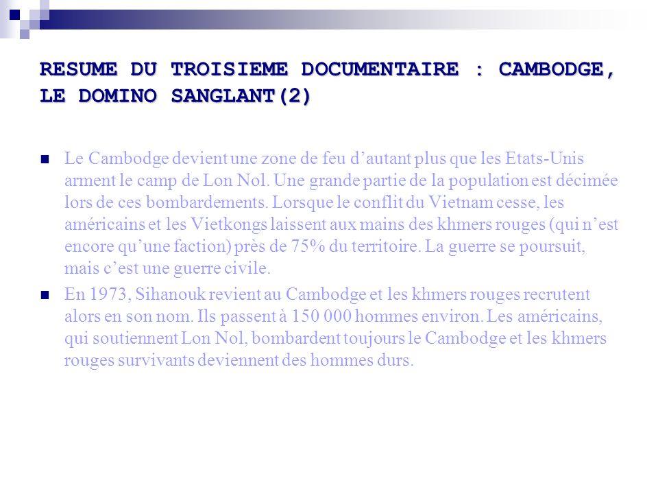 RESUME DU TROISIEME DOCUMENTAIRE : CAMBODGE, LE DOMINO SANGLANT(2) Le Cambodge devient une zone de feu dautant plus que les Etats-Unis arment le camp