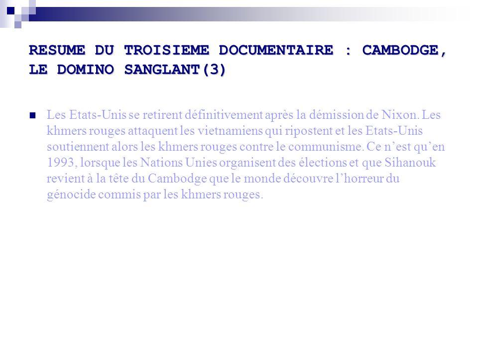 RESUME DU TROISIEME DOCUMENTAIRE : CAMBODGE, LE DOMINO SANGLANT(3) Les Etats-Unis se retirent définitivement après la démission de Nixon. Les khmers r