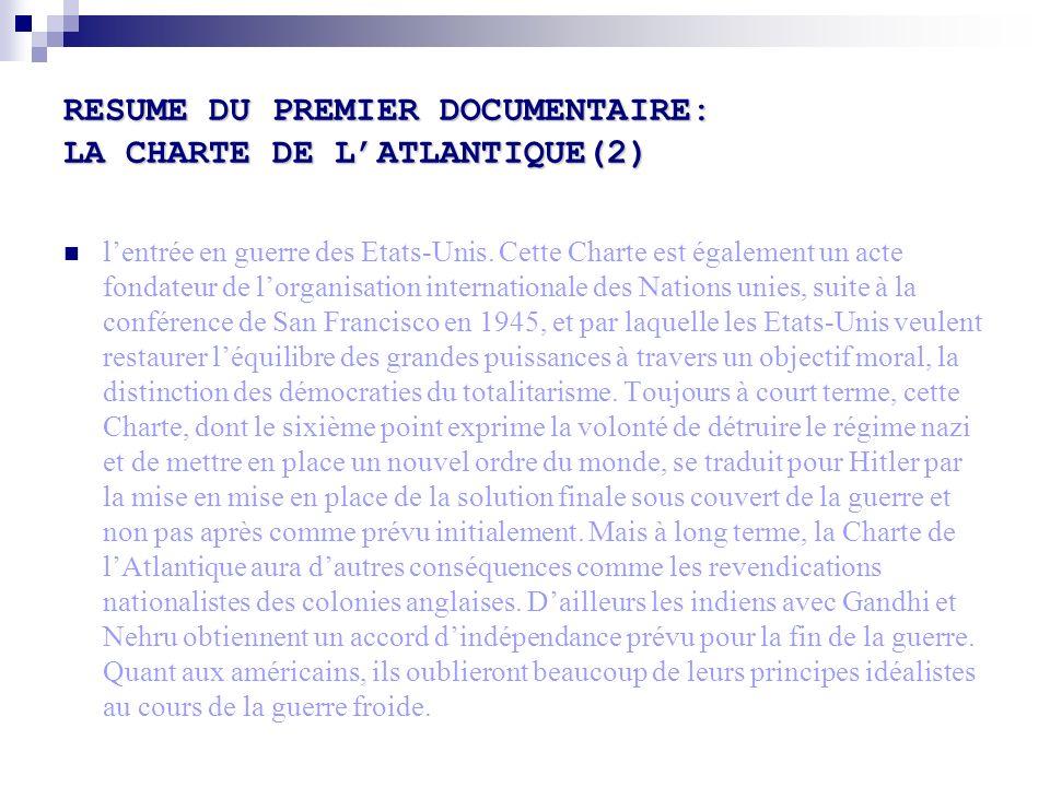 RESUME DU PREMIER DOCUMENTAIRE: LA CHARTE DE LATLANTIQUE(2) lentrée en guerre des Etats-Unis. Cette Charte est également un acte fondateur de lorganis