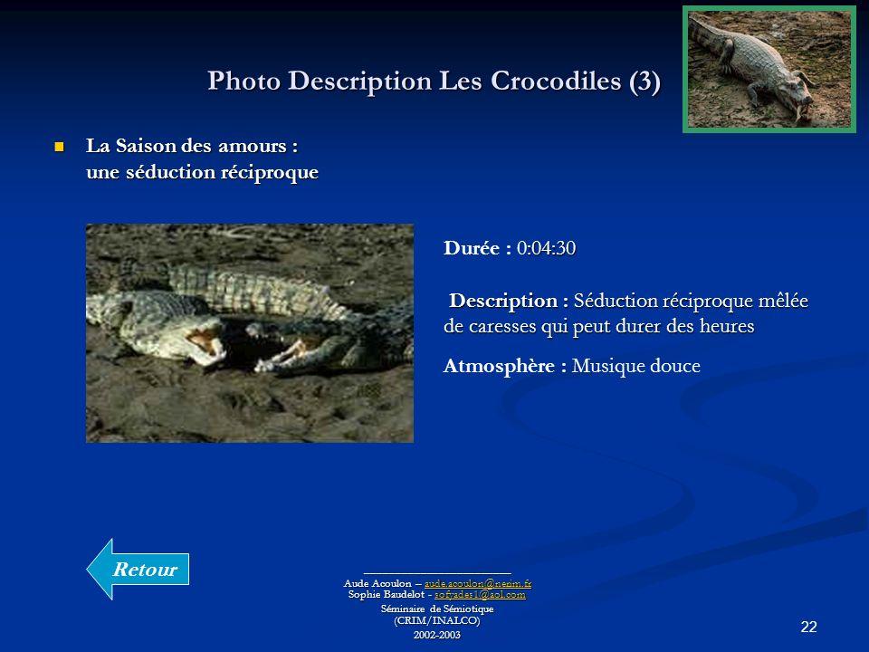 22 Photo Description Les Crocodiles (3) ________________________ Aude Acoulon – aude.acoulon@nerim.fr Sophie Baudelot - sofyades1@aol.com aude.acoulon