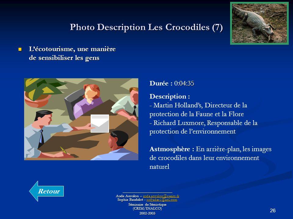 26 Photo Description Les Crocodiles (7) ________________________ Aude Acoulon – aude.acoulon@nerim.fr Sophie Baudelot - sofyades1@aol.com aude.acoulon