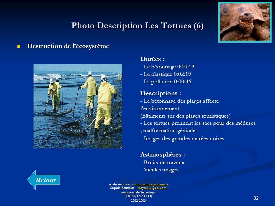 32 Photo Description Les Tortues (6) ________________________ Aude Acoulon – aude.acoulon@nerim.fr Sophie Baudelot - sofyades1@aol.com aude.acoulon@ne