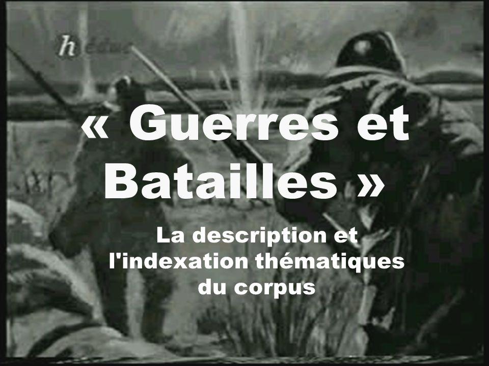Présentation du corpus Lintitulé du corpus est Guerres et batailles composé de quatre documentaires audiovisuels le thème principale : les guerres et les batailles la durée : 3 heures 43 minutes 40 secondes
