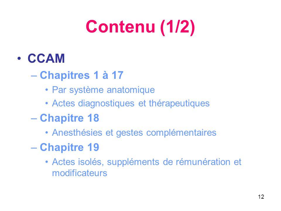 12 Contenu (1/2) CCAM –Chapitres 1 à 17 Par système anatomique Actes diagnostiques et thérapeutiques –Chapitre 18 Anesthésies et gestes complémentaire