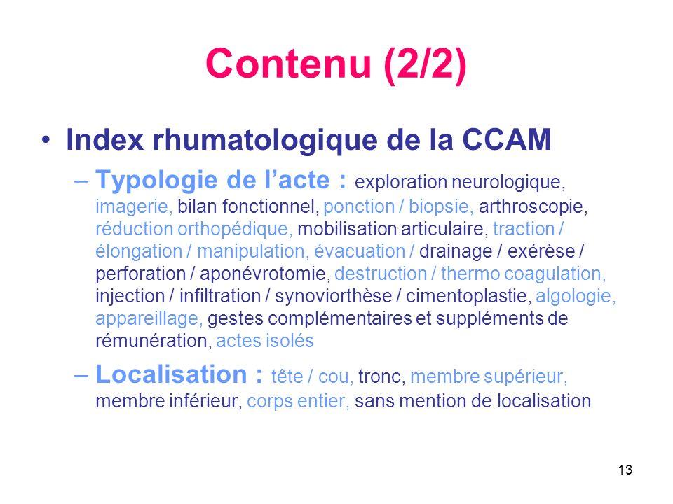 13 Contenu (2/2) Index rhumatologique de la CCAM –Typologie de lacte : exploration neurologique, imagerie, bilan fonctionnel, ponction / biopsie, arth