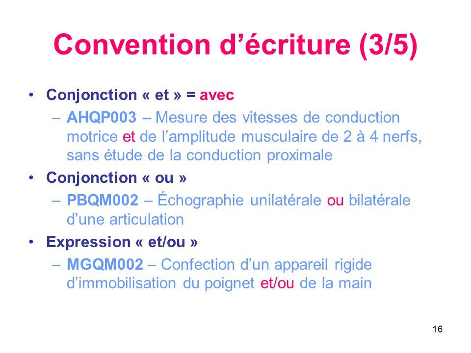 16 Convention décriture (3/5) Conjonction « et » = avec –AHQP003 – Mesure des vitesses de conduction motrice et de lamplitude musculaire de 2 à 4 nerf