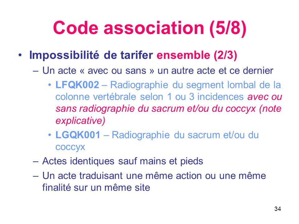34 Code association (5/8) Impossibilité de tarifer ensemble (2/3) –Un acte « avec ou sans » un autre acte et ce dernier LFQK002 – Radiographie du segm