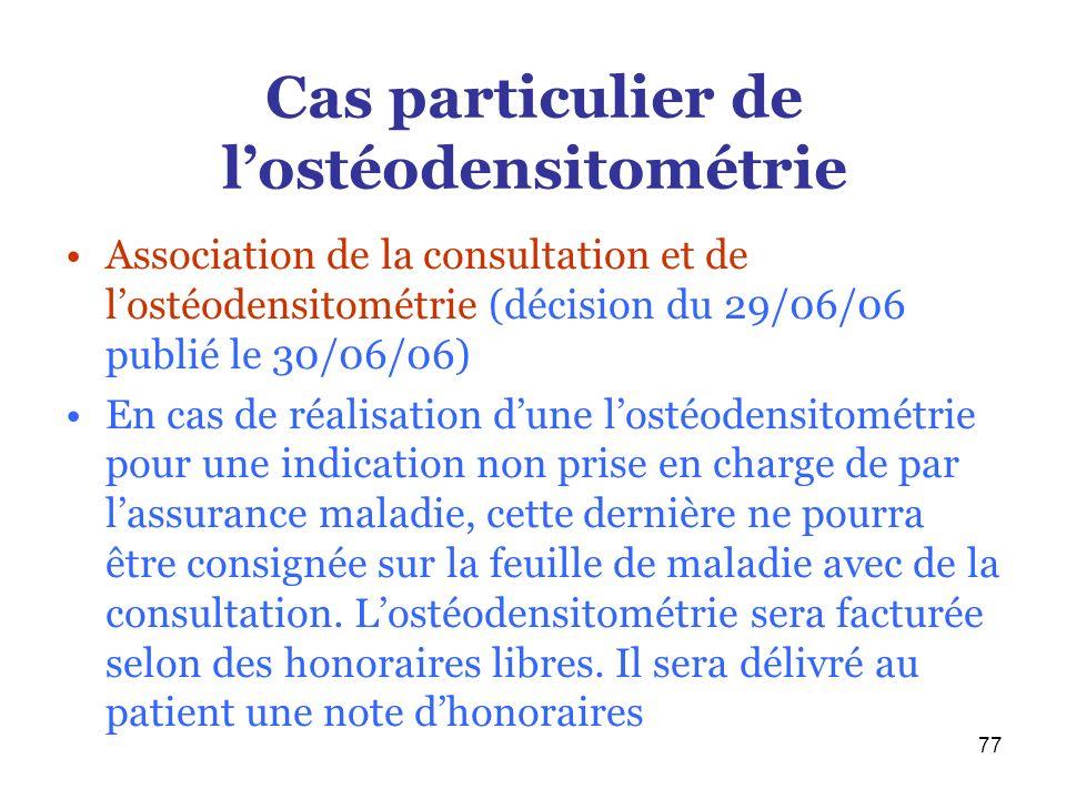 77 Cas particulier de lostéodensitométrie Association de la consultation et de lostéodensitométrie (décision du 29/06/06 publié le 30/06/06) En cas de