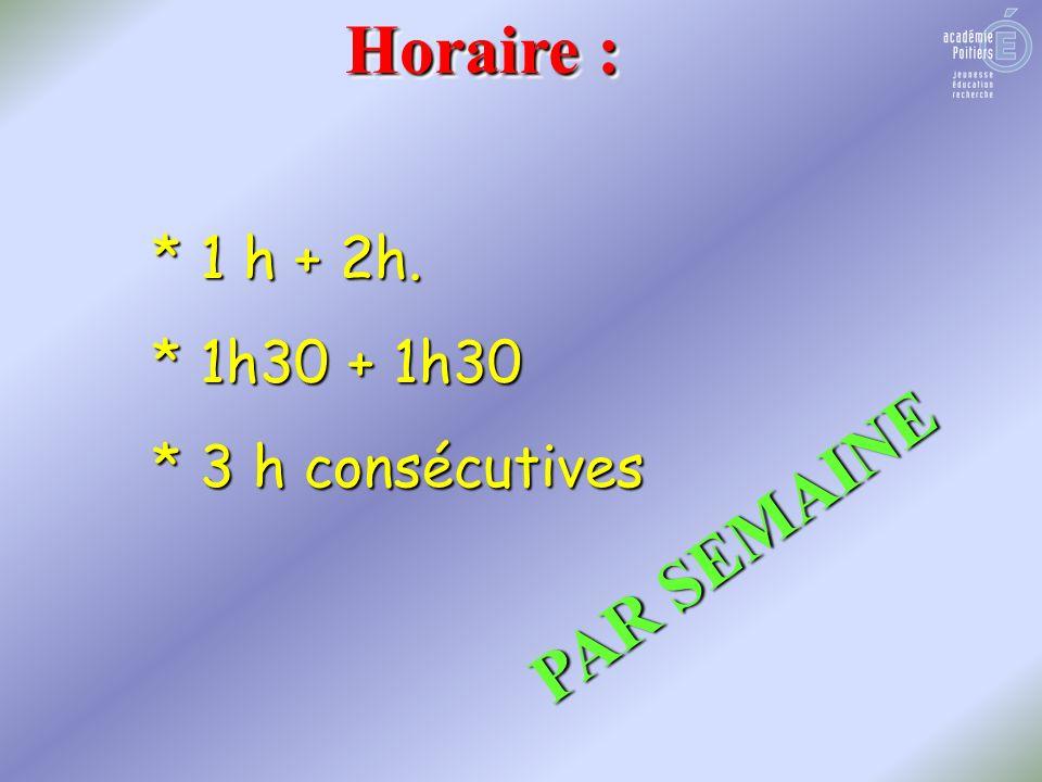 * 1 h + 2h. * 1h30 + 1h30 * 3 h consécutives Horaire : PAR SEMAINE