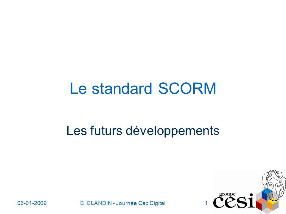 06-01-2009B. BLANDIN - Journée Cap Digital1 Le standard SCORM Les futurs développements