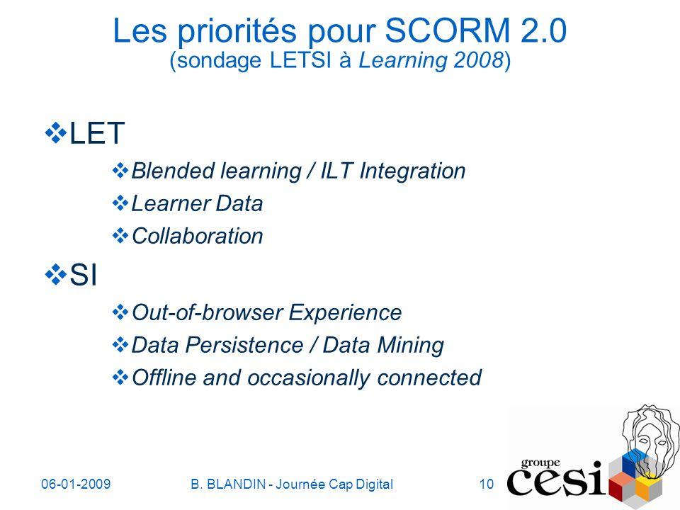 06-01-2009B. BLANDIN - Journée Cap Digital10 Les priorités pour SCORM 2.0 (sondage LETSI à Learning 2008) LET Blended learning / ILT Integration Learn