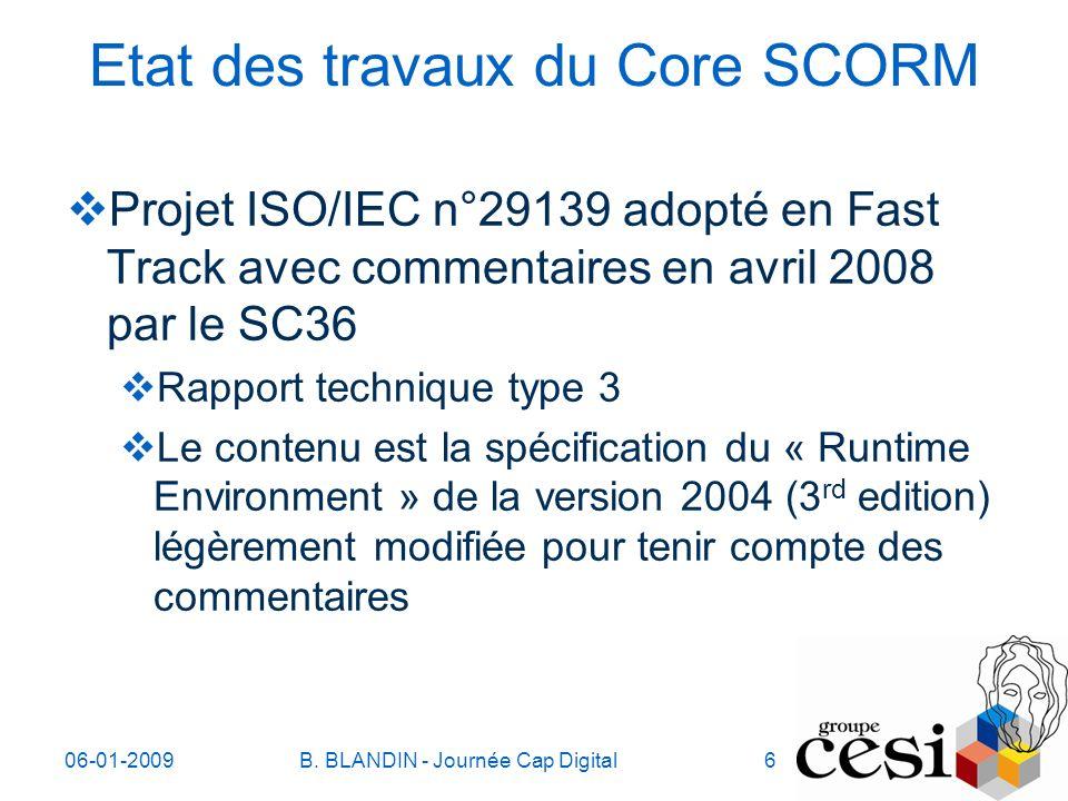 06-01-2009B. BLANDIN - Journée Cap Digital6 Etat des travaux du Core SCORM Projet ISO/IEC n°29139 adopté en Fast Track avec commentaires en avril 2008