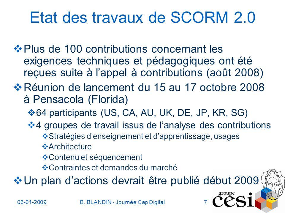 06-01-2009B. BLANDIN - Journée Cap Digital7 Etat des travaux de SCORM 2.0 Plus de 100 contributions concernant les exigences techniques et pédagogique