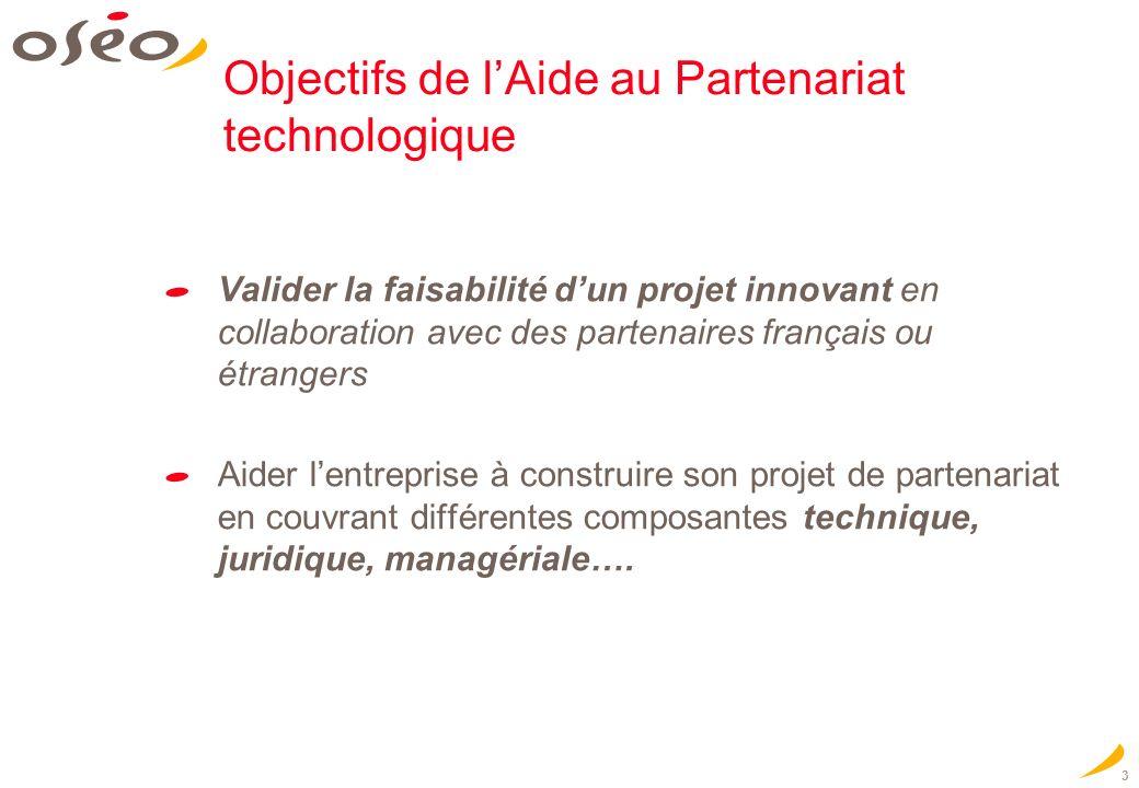 3 Objectifs de lAide au Partenariat technologique Valider la faisabilité dun projet innovant en collaboration avec des partenaires français ou étrange