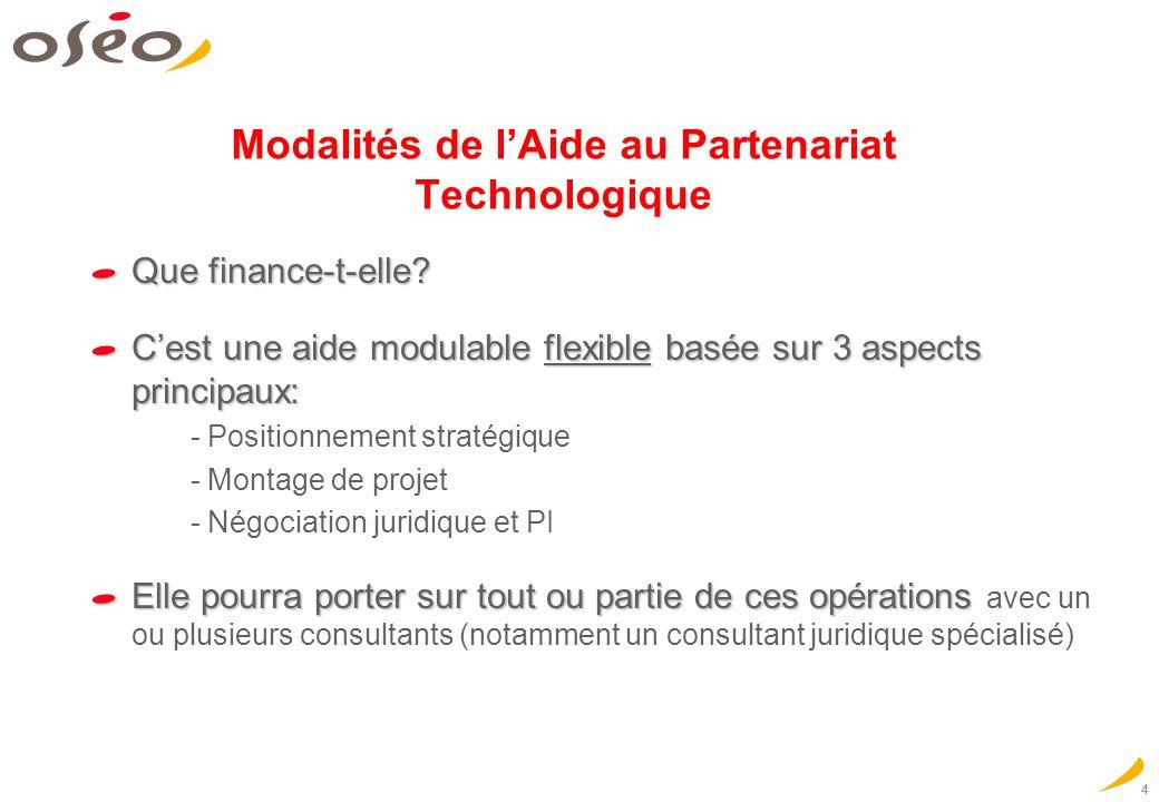 4 Modalités de lAide au Partenariat Technologique Que finance-t-elle? Cest une aide modulable flexible basée sur 3 aspects principaux: - Positionnemen