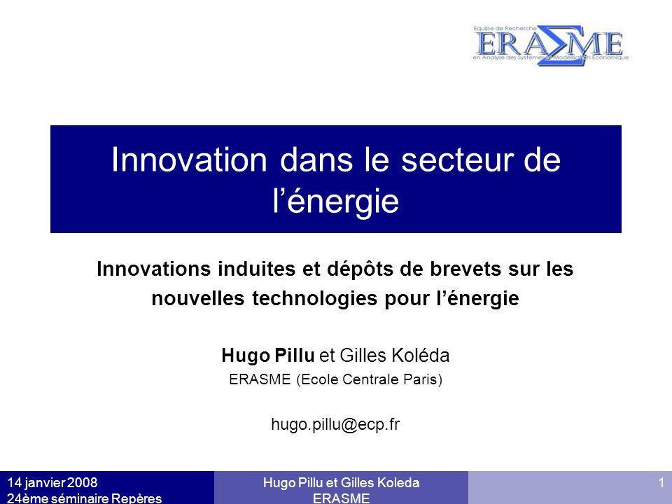 14 janvier 2008 24ème séminaire Repères Hugo Pillu et Gilles Koleda ERASME 1 Innovation dans le secteur de lénergie Innovations induites et dépôts de