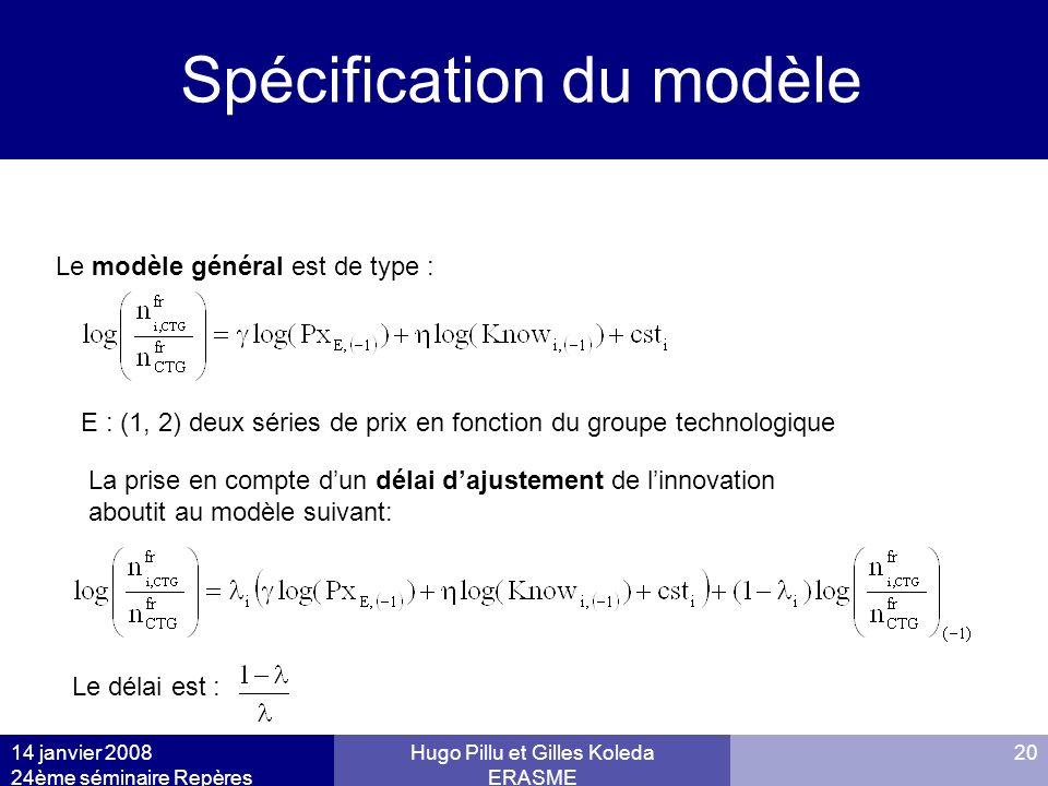 14 janvier 2008 24ème séminaire Repères Hugo Pillu et Gilles Koleda ERASME 20 Models Spécification du modèle Le modèle général est de type : E : (1, 2
