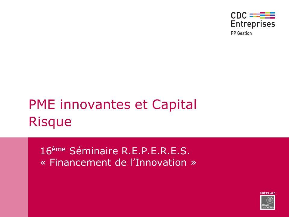 UNE FILIALE PME innovantes et Capital Risque 16 ème Séminaire R.E.P.E.R.E.S. « Financement de lInnovation »