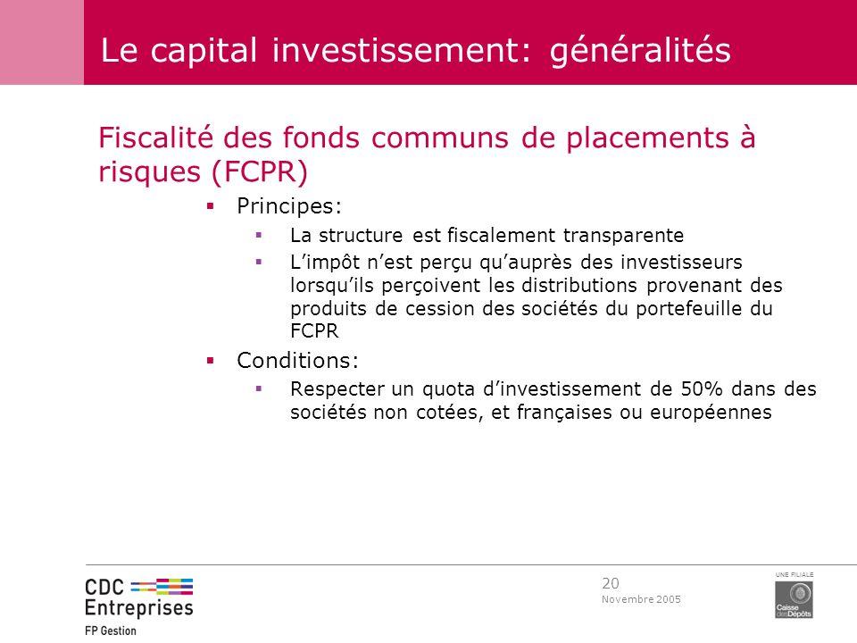 20 Novembre 2005 UNE FILIALE Le capital investissement: généralités Fiscalité des fonds communs de placements à risques (FCPR) Principes: La structure