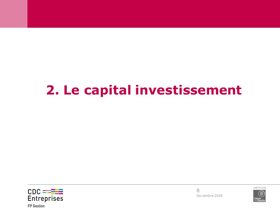 8 Novembre 2005 UNE FILIALE 2. Le capital investissement