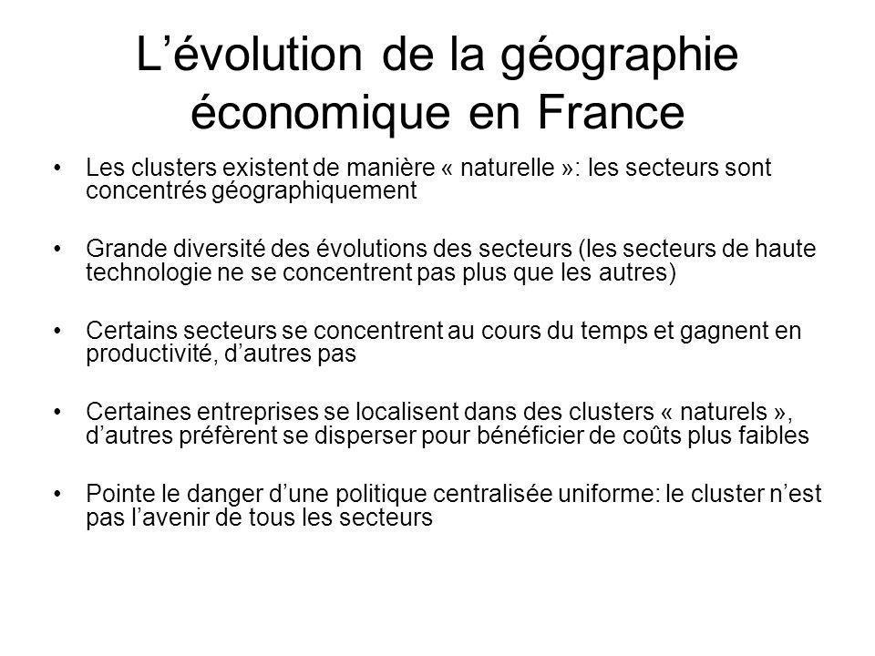 Lévolution de la géographie économique en France Les clusters existent de manière « naturelle »: les secteurs sont concentrés géographiquement Grande