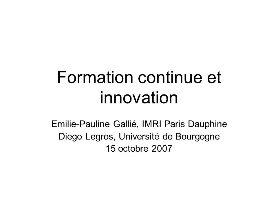 Formation continue et innovation Emilie-Pauline Gallié, IMRI Paris Dauphine Diego Legros, Université de Bourgogne 15 octobre 2007