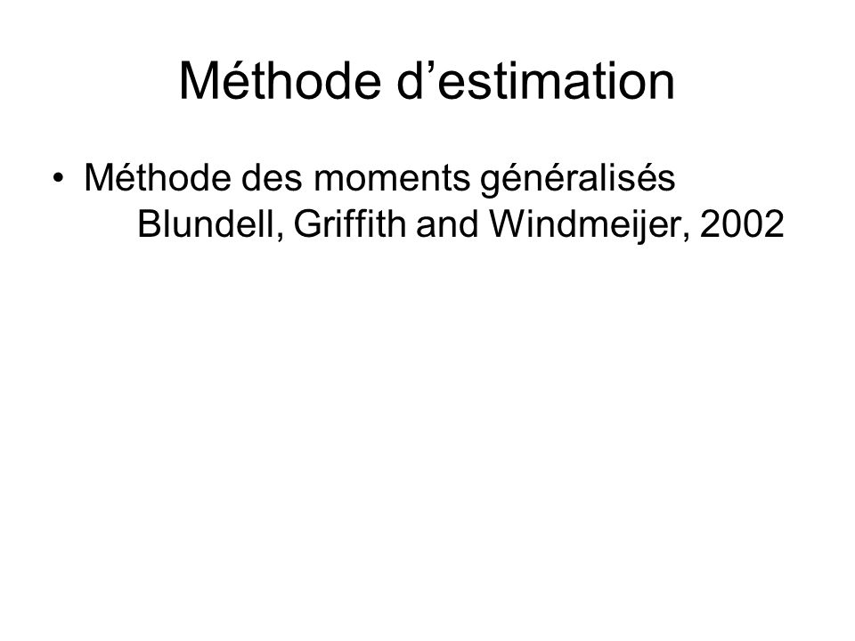 Méthode destimation Méthode des moments généralisés Blundell, Griffith and Windmeijer, 2002