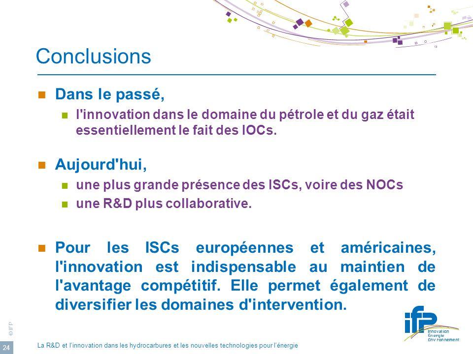 © IFP La R&D et l'innovation dans les hydrocarbures et les nouvelles technologies pour l'énergie 24 Conclusions Dans le passé, l'innovation dans le do
