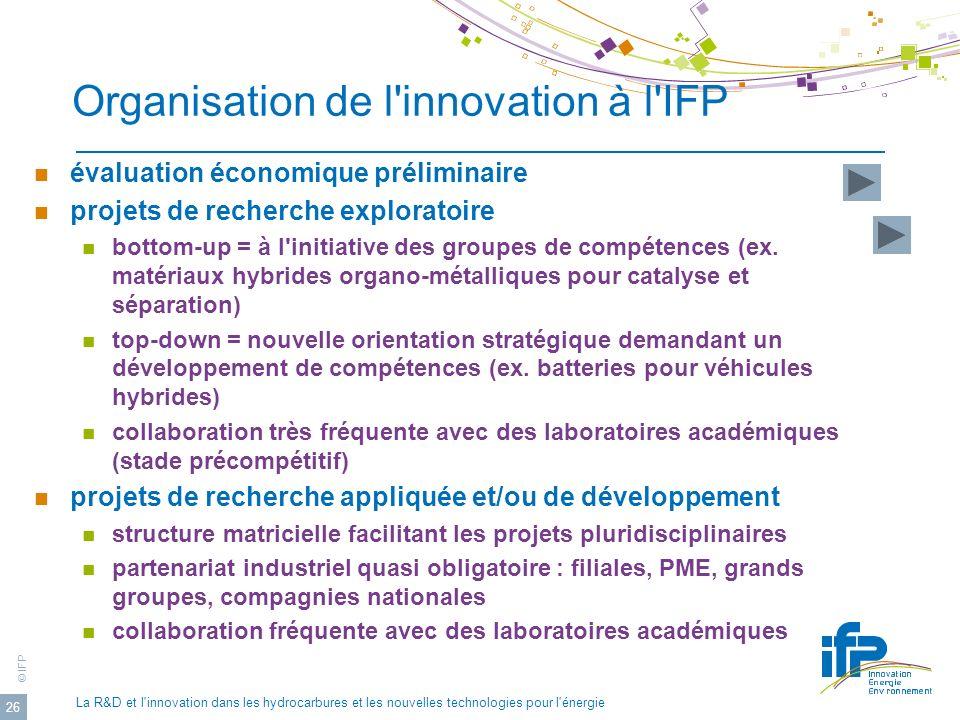© IFP La R&D et l'innovation dans les hydrocarbures et les nouvelles technologies pour l'énergie 26 Organisation de l'innovation à l'IFP évaluation éc