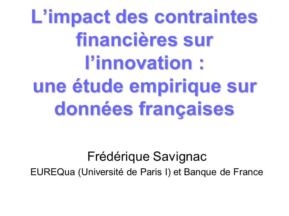 Limpact des contraintes financières sur linnovation : une étude empirique sur données françaises Frédérique Savignac EUREQua (Université de Paris I) e