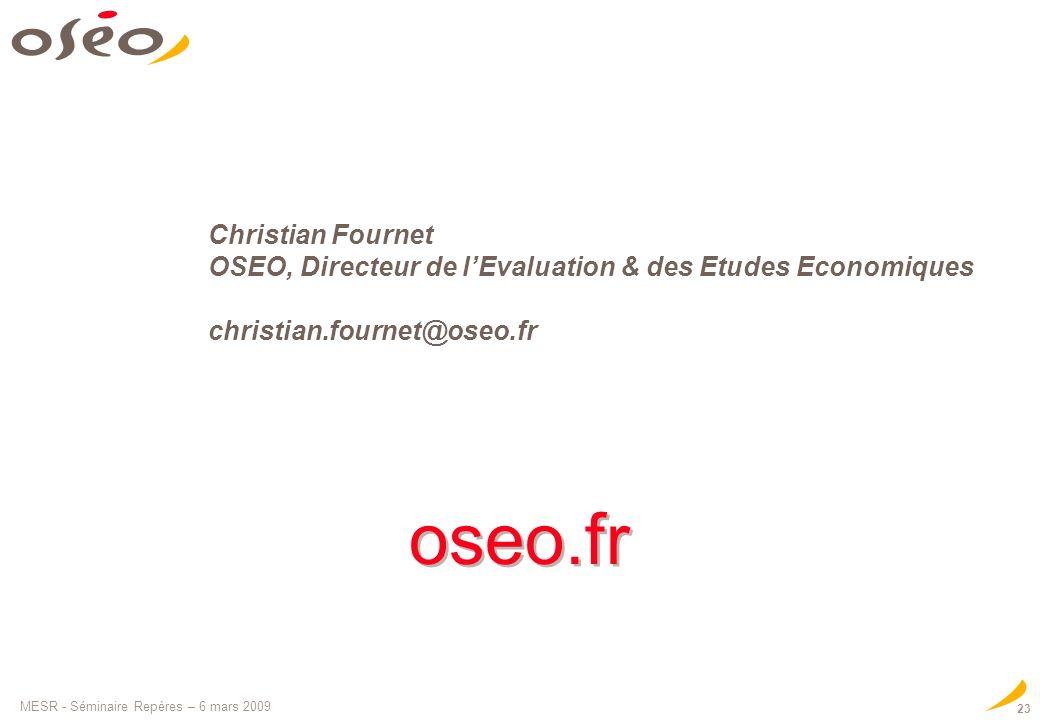 MESR - Séminaire Repères – 6 mars 2009 23 oseo.fr Christian Fournet OSEO, Directeur de lEvaluation & des Etudes Economiques christian.fournet@oseo.fr