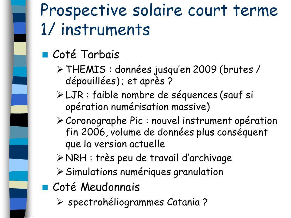 Prospective solaire court terme 1/ instruments Coté Tarbais THEMIS : données jusquen 2009 (brutes / dépouillées) ; et après ? LJR : faible nombre de s