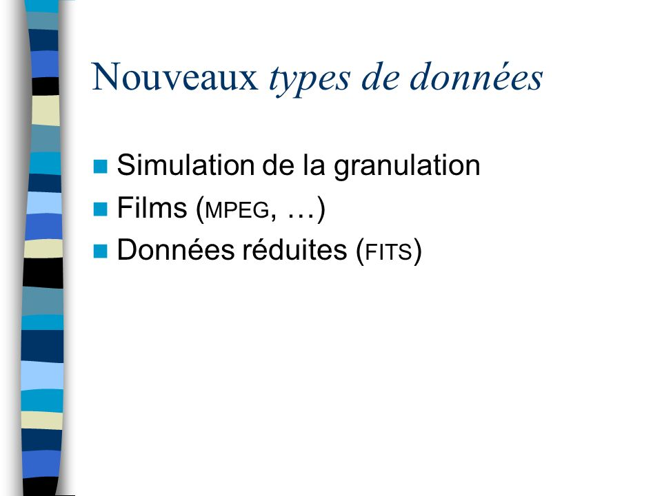 Nouveaux types de données Simulation de la granulation Films ( MPEG, …) Données réduites ( FITS )