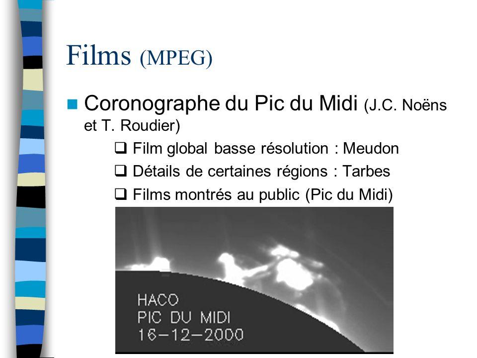 Films (MPEG) Coronographe du Pic du Midi (J.C. Noëns et T. Roudier) Film global basse résolution : Meudon Détails de certaines régions : Tarbes Films