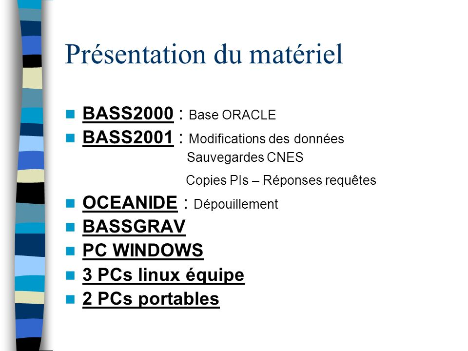 Présentation du matériel BASS2000 : Base ORACLE BASS2001 : Modifications des données Sauvegardes CNES Copies PIs – Réponses requêtes OCEANIDE : Dépouillement BASSGRAV PC WINDOWS 3 PCs linux équipe 2 PCs portables