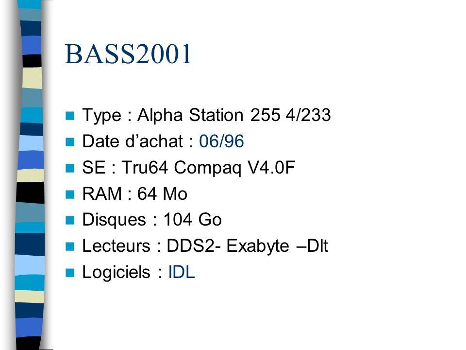 BASS2001 Type : Alpha Station 255 4/233 Date dachat : 06/96 SE : Tru64 Compaq V4.0F RAM : 64 Mo Disques : 104 Go Lecteurs : DDS2- Exabyte –Dlt Logiciels : IDL